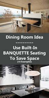 dining room design idea use built in banquette seating to save