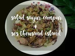 cara membuat salad sayur atau buah resepi sihat salad sayur campur dengan sos thousand island meant to be
