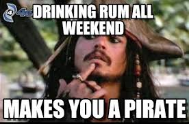 Pirate Meme - drinking rum all weekend pirate meme on memegen