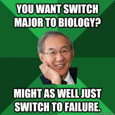 Biology Memes - you want switch major to biology might as well just switch to