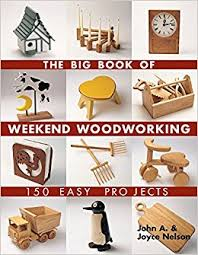 Woodworking Shows On Create Tv by The Big Book Of Weekend Woodworking 150 Easy Projects Big Book