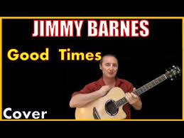 Jimmy Barnes Official Website Jimmy Barnes Good Times Lyrics And Chords Youtube