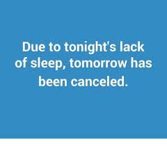 Lack Of Sleep Meme - due to tonight s lack of sleep tomorrow has been canceled dank