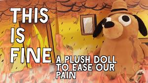 Everything Is Fine Meme - this is fine plush dog by kc green kickstarter