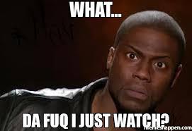 The Fuq Meme - what da fuq i just watch meme kevin hart the hell 41605