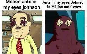 Rick And Morty Meme - rick and morty meme million ants eyes johnson on bingememe