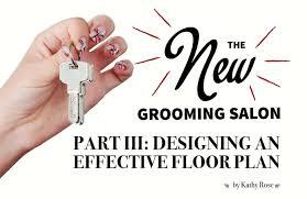 the new grooming salon part iii designing an effective floor plan