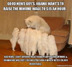 Good News Meme - good news guy s obama want s to raise the minume wage to 15 an