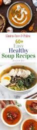 60 easy healthy paleo soup recipes healy eats real