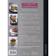 livre larousse cuisine le larousse de la cuisine facile 500 recettes pour maîtriser les