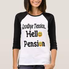 goodbye tension hello pension t shirt pension t shirts shirt designs zazzle