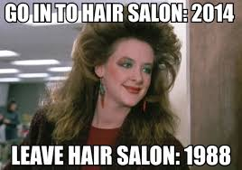 Hairdresser Meme - 15 feelings every woman has on a trip to the hairdresser