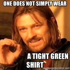 Tight Shirt Meme - one does not simply wear a tight green shirt one does not simply