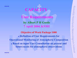 capacity user requirements by albert p h goede 7 april 2004 knmi