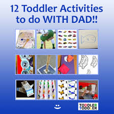 For Toddlers 12 Activities For Toddlers And Dads Toddler Activities