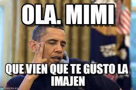 Mimi Meme - ola mimi no i cant obama meme on memegen