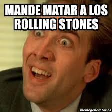 Rolling Stones Meme - meme no me digas mande matar a los rolling stones 16319873