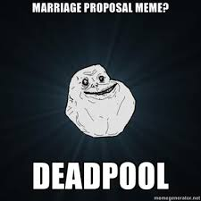 Meme Wedding Proposal - marriage meme forever alone know your meme
