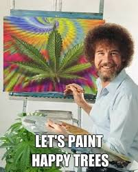 Bob Ross Meme - paint happy marijuana trees bob ross weed memes