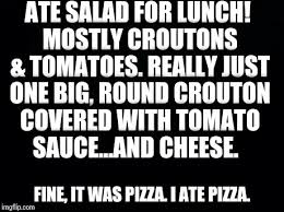 Meme Generator Black Background - black background ate salad for lunch mostly croutons tomatoes