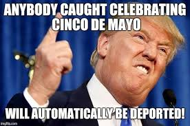 Meme Cinco De Mayo - donald trump cinco de mayo meme memeshappy com