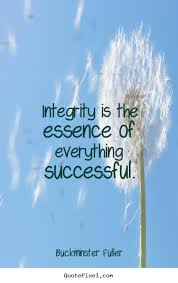 inspirational quotes integrity is the essence of everything