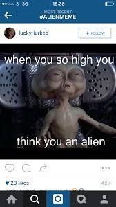 Stoned Alien Meme - alien meme weed heaven pinterest aliens meme meme and drug