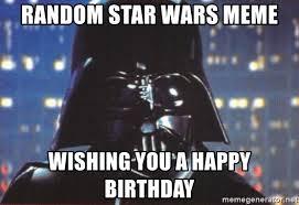 Meme Random - random star wars meme wishing you a happy birthday darth vader