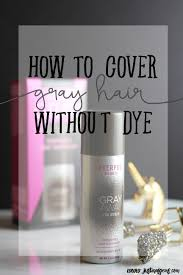 Hair Color To Cover Gray How To Hide Gray Roots Without Hair Dye Justina U0027s Gems