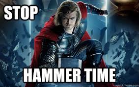 Hammer Time Meme - stop hammer time intense thor quickmeme