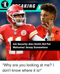 Alex Smith Meme - the job security alex smith hid pat mahomes jersey somewhere why