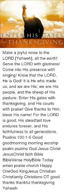 enter his gate s ith thanksgiving make a joyful noise to the lord