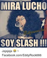 Slash Meme - mira lucho soy slash jajajaja facebookcomeddyrock666 meme