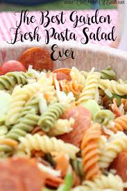 the best garden fresh pasta salad recipe our piece of earthour