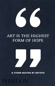 quotes about music and knowledge art is the highest form of hope u0026 other quotes by artists phaidon
