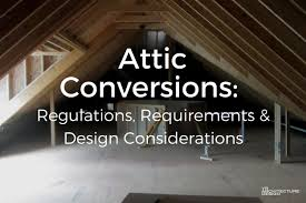 attic conversions regulations requirements u0026 design considerations