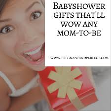 babyshower gifts that u0027ll wow the mom pregnant and perfect