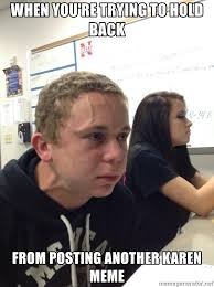 Karen Meme - when you re trying to hold back from posting another karen meme