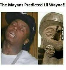 Funny Lil Wayne Memes - 25 best memes about mayan lil wayne and funny mayan lil
