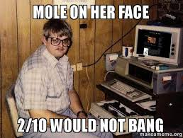 Would Not Bang Meme - mole on her face 2 10 would not bang make a meme