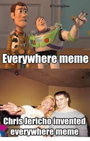 Everywhere Meme - etrollingwwe everywhere meme chrisjericho invented everywhere meme