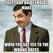 Bridesmaids Meme - face your bridesmaids make when you say yes to the wrong dress
