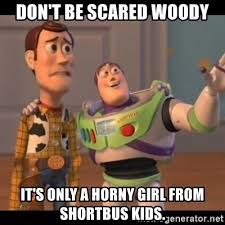 Horny Girl Meme - don t be scared woody it s only a horny girl from shortbus kids x