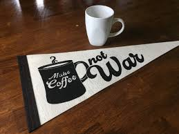 Coffee War make coffee not war pennant white