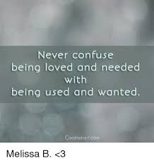 Pictures Used For Memes - never confuse being loved and needed with being used and wanted