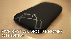 best android phone on the market five best android phones 2013 edition