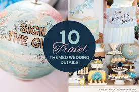 travel themed wedding 10 travel themed destination wedding details botanical