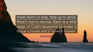 thomas s monson quote u201ckneel down to pray step up to serve
