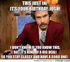 Anchorman Meme - this just in it s your birthday josh anchorman meme