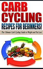 carb cycling recipes for beginners the ultimate carb cycling